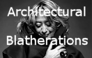 Architectural Blatherations